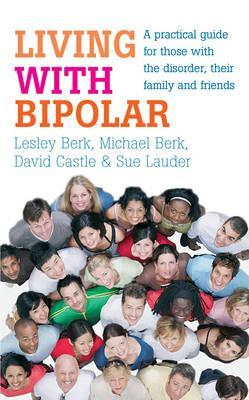 Living With Bipolar: A practical guide for those with the disorder, their family and friends